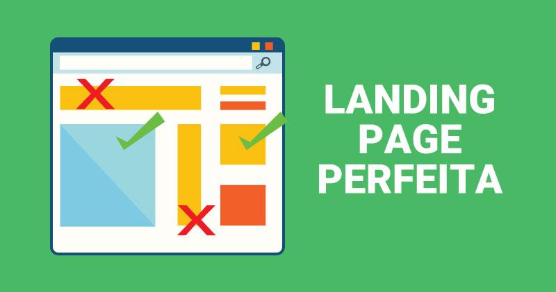 Como criar uma landing page perfeita pra ter a melhor conversão possível