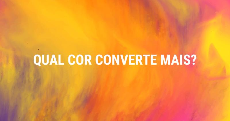 Aumente Suas Conversões e Engajamento Usando a Cor que Converte Mais