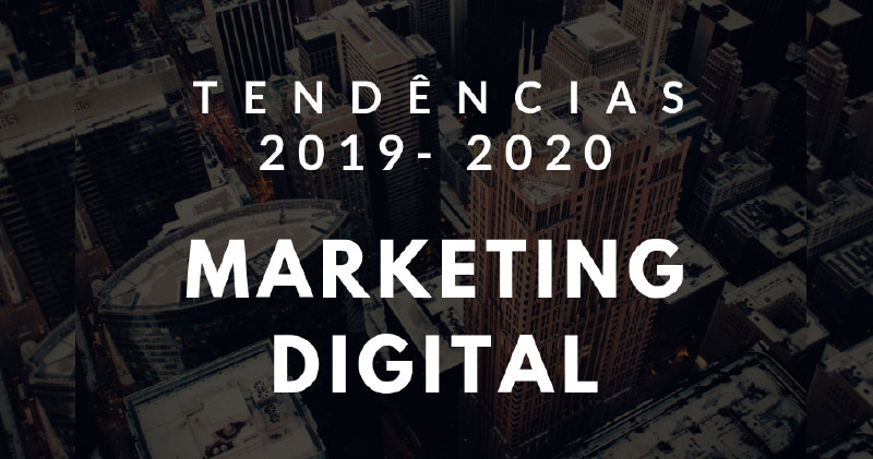 tendências marketing digital 2019 e 2020