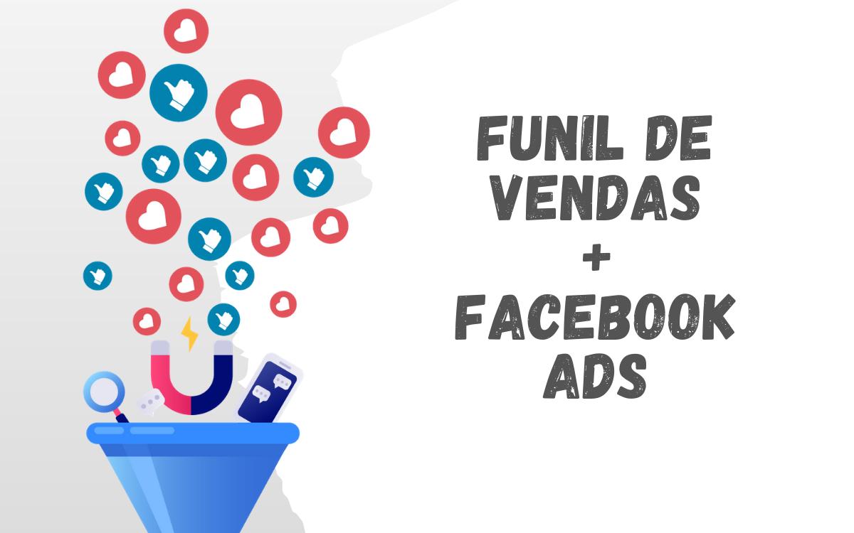 Funil de Vendas + Facebook Ads: É tudo o que você precisa para vender online